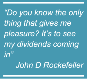 """Quote from John D Rockefeller- """"Do you know the only thing that gives me pleasure? It's to see my dividends coming in"""""""